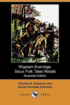 Wigwam Evenings: Sioux Folk Tales Retold (Illustrated Edition) (Dodo Press) Cover Image