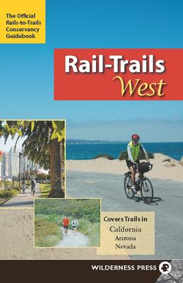 Rail-Trails West: California, Arizona, and Nevada Cover Image