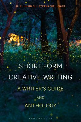Short-Form Creative Writing: A Writer's Guide and Anthology (Bloomsbury Writers' Guides and Anthologies) Cover Image