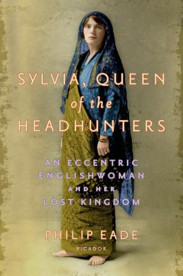 Sylvia, Queen of the Headhunters: An Eccentric Englishwoman and Her Lost Kingdom Cover Image