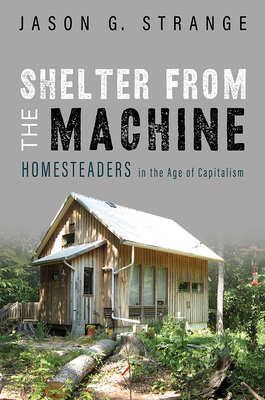 Shelter from the Machine: Homesteaders in the Age of Capitalism Cover Image