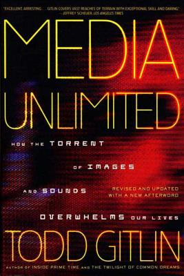 Media Unlimited, Revised Edition: How the Torrent of Images and Sounds Overwhelms Our Lives Cover Image