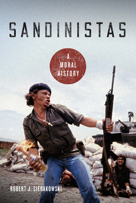 Sandinistas: A Moral History Cover Image