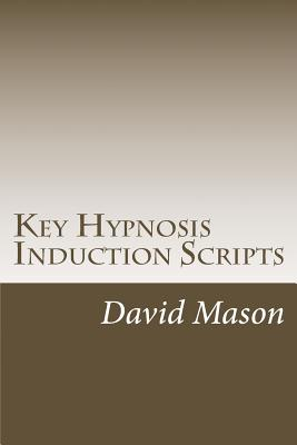 Key Hypnosis Induction Scripts: How to Hypnotize anyone quickly and easily Cover Image