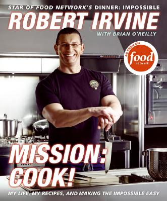 Mission: Cook!: My Life, My Recipes, and Making the Impossible Easy Cover Image