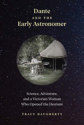 Dante and the Early Astronomer: Science, Adventure, and a Victorian Woman Who Opened the Heavens Cover Image