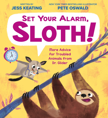 Set Your Alarm, Sloth!: More Advice for Troubled Animals from Dr. Glider Cover Image
