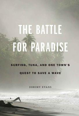 The Battle for Paradise: Surfing, Tuna, and One Town's Quest to Save a Wave Cover Image