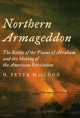 Northern Armageddon: The Battle of the Plains of Abraham and the Making of the American Revolution Cover Image