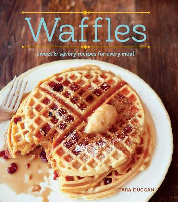 Waffles (Revised Edition): Sweet and Savory Recipes for Every Meal Cover Image