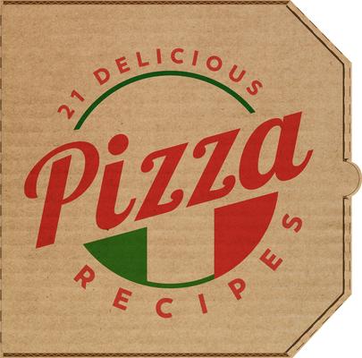 21 Delicious Pizza Recipes Cover Image