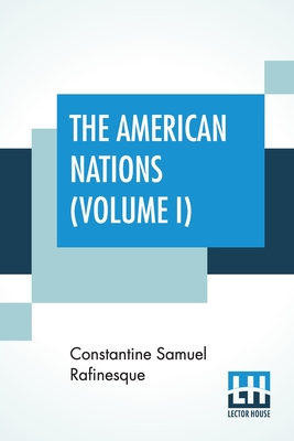 The American Nations (Volume I): Or, Outlines Of A National History Of The Ancient And Modern Nations Of North And South America (Volume I.) Cover Image