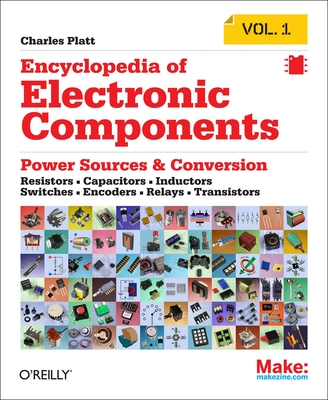Encyclopedia of Electronic Components Volume 1: Resistors, Capacitors, Inductors, Switches, Encoders, Relays, Transistors Cover Image