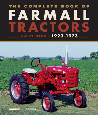 The Complete Book of Farmall Tractors: Every Model 1923-1973 (Complete Book Series) Cover Image
