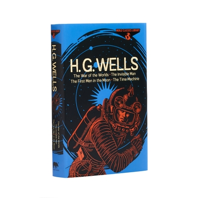 World Classics Library: H. G. Wells: The War of the Worlds, the Invisible Man, the First Men in the Moon, the Time Machine Cover Image