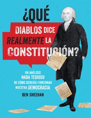 ¿Qué diablos dice realmente la Constitución? [OMG WTF Does the Constitution Actually Say?]: Un análisis nada tedioso de cómo debería funcionar nuestra democracia Cover Image