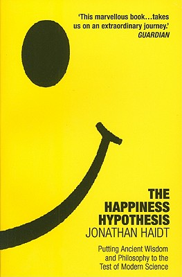 The Happiness Hypothesis: Putting Ancient Wisdom and Philosophy to the Test of Modern Science Cover Image