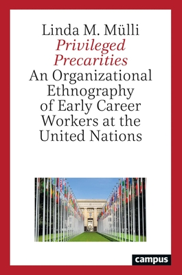 Privileged Precarities: An Organizational Ethnography of Early Career Workers at the United Nations (Arbeit und Alltag) Cover Image