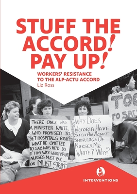 Stuff the Accord! Pay Up!: Workers' Resistance to the ALP-ACTU Accord Cover Image