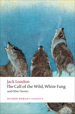 The Call of the Wild, White Fang, and Other Stories (Oxford World's Classics) Cover Image