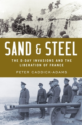 Sand and Steel: The D-Day Invasion and the Liberation of France Cover Image