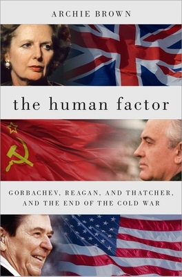 The Human Factor: Gorbachev, Reagan, and Thatcher, and the End of the Cold War Cover Image