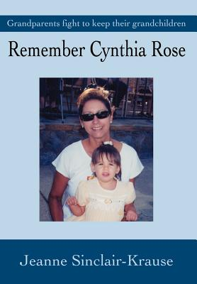Remember Cynthia Rose: Grandparents Fight to Keep Their Grandchildren (For Our Children) Cover Image