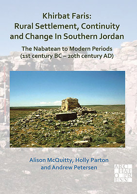 Khirbat Faris: Rural Settlement, Continuity and Change in Southern Jordan. the Nabatean to Modern Periods (1st Century BC - 20th Century Ad): Volume 1 Cover Image