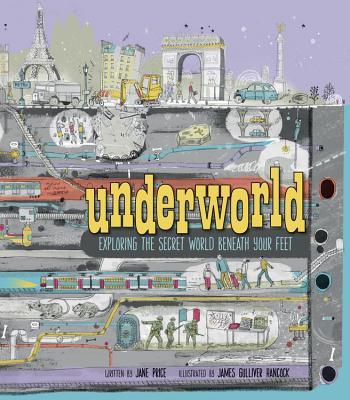 Underworld: Exploring the Secret World Beneath Your Feet Cover Image