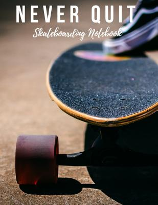 Skateboarding Notebook: Never Quit, Motivational Notebook, Composition Notebook, Log Book, Diary for Athletes (8.5 X 11 Inches, 110 Pages, Col Cover Image