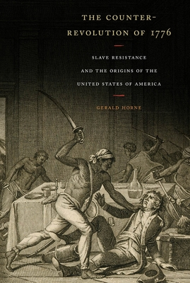The Counter-Revolution of 1776: Slave Resistance and the Origins of the United States of America Cover Image