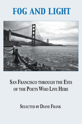 Fog and Light: San Francisco through the Eyes of the Poets Who Live Here Cover Image