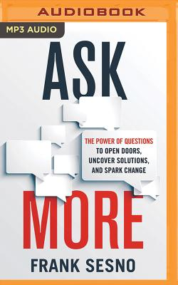 Ask More: The Power of Questions to Open Doors, Uncover Solutions, and Spark Change Cover Image