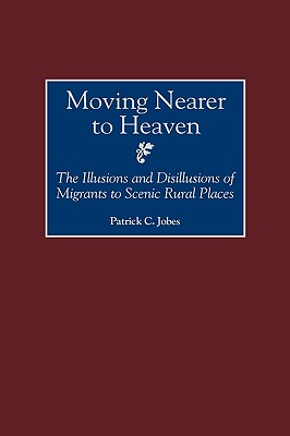 Moving Nearer to Heaven: The Illusions and Disillusions of Migrants to Scenic Rural Places Cover Image