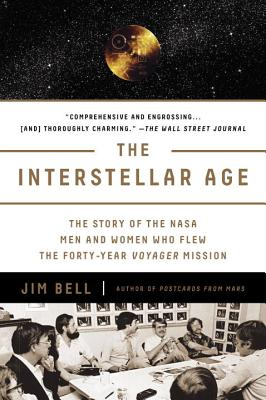 The Interstellar Age: The Story of the NASA Men and Women Who Flew the Forty-Year Voyager Mission Cover Image