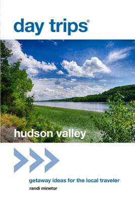 Day Trips(R) Hudson Valley: Getaway Ideas for the Local Traveler, 1st Edition (Day Trips from Washington) Cover Image
