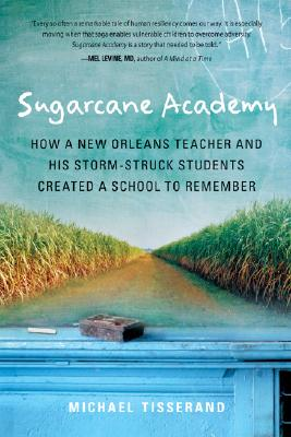Sugarcane Academy: How a New Orleans Teacher and His Storm-Struck Students Created a School to Remember Cover Image