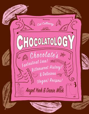 Chocolatology: Chocolate's Fantastical Lore, Bittersweet History, & Delicious (Vegan) Recipes (Vegan Cookbooks) Cover Image