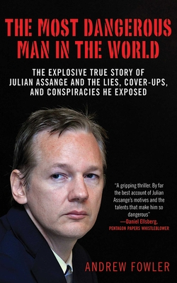 The Most Dangerous Man in the World: The Explosive True Story of Julian Assange and the Lies, Cover-ups and Conspiracies He Exposed Cover Image