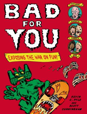 Bad for You: Exposing  the War on Fun! Cover Image