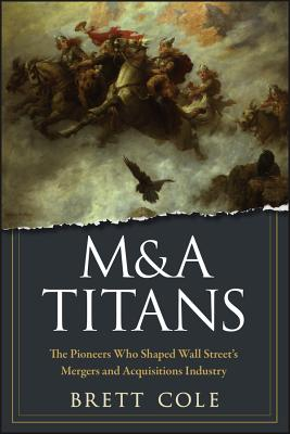 M&A Titans: The Pioneers Who Shaped Wall Street's Mergers and Acquisitions Industry Cover Image