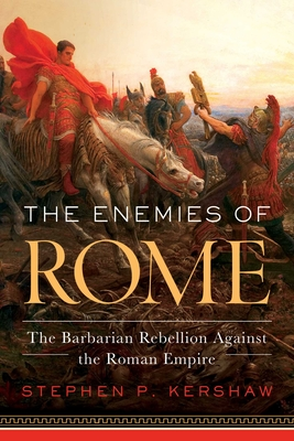 The Enemies of Rome: The Barbarian Rebellion Against the Roman Empire Cover Image