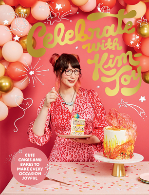 Celebrate with Kim-Joy: Cute Cakes and Bakes to Make Every Occasion Joyful Cover Image