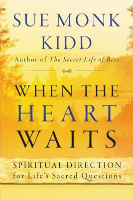 When the Heart Waits: Spiritual Direction for Life's Sacred Questions Cover Image