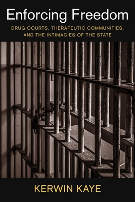 Enforcing Freedom: Drug Courts, Therapeutic Communities, and the Intimacies of the State (Studies in Transgression) Cover Image