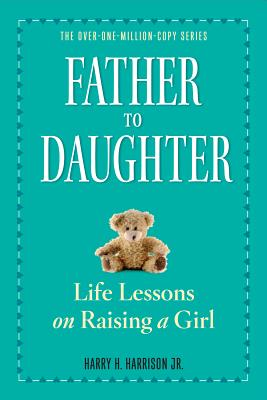 Father to Daughter, Revised Edition: Life Lessons on Raising a Girl Cover Image