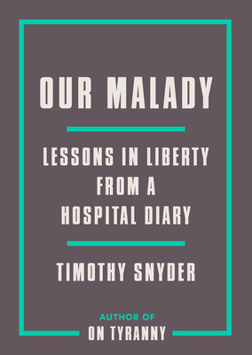 Our Malady: Lessons in Liberty from a Hospital Diary Cover Image