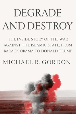 Degrade and Destroy: The Inside Story of the War Against the Islamic State Cover Image