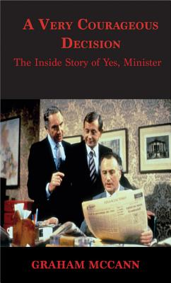 A Very Courageous Decision: The Inside Story of Yes Minister Cover Image