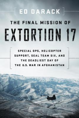 The Final Mission of Extortion 17: Special Ops, Helicopter Support, Seal Team Six, and the Deadliest Day of the U.S. War in Afghanistan Cover Image